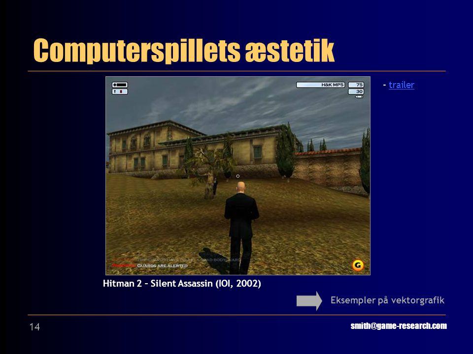 14 Computerspillets æstetik smith@game-research.com Eksempler på vektorgrafik Hitman 2 – Silent Assassin (IOI, 2002) - trailertrailer
