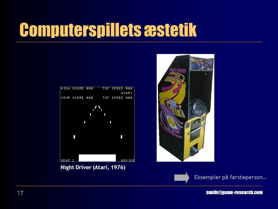 17 Computerspillets æstetik smith@game-research.com Night Driver (Atari, 1976) Eksempler på førsteperson…