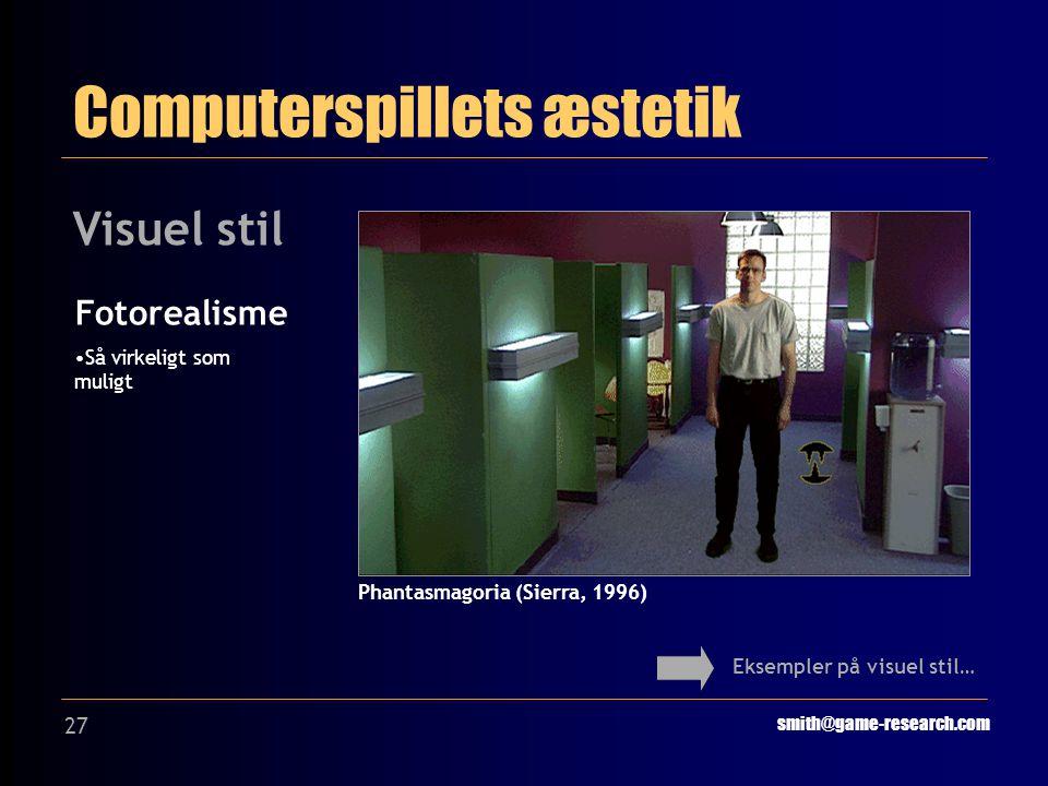 27 Computerspillets æstetik smith@game-research.com Visuel stil Eksempler på visuel stil… Fotorealisme Så virkeligt som muligt Phantasmagoria (Sierra, 1996)