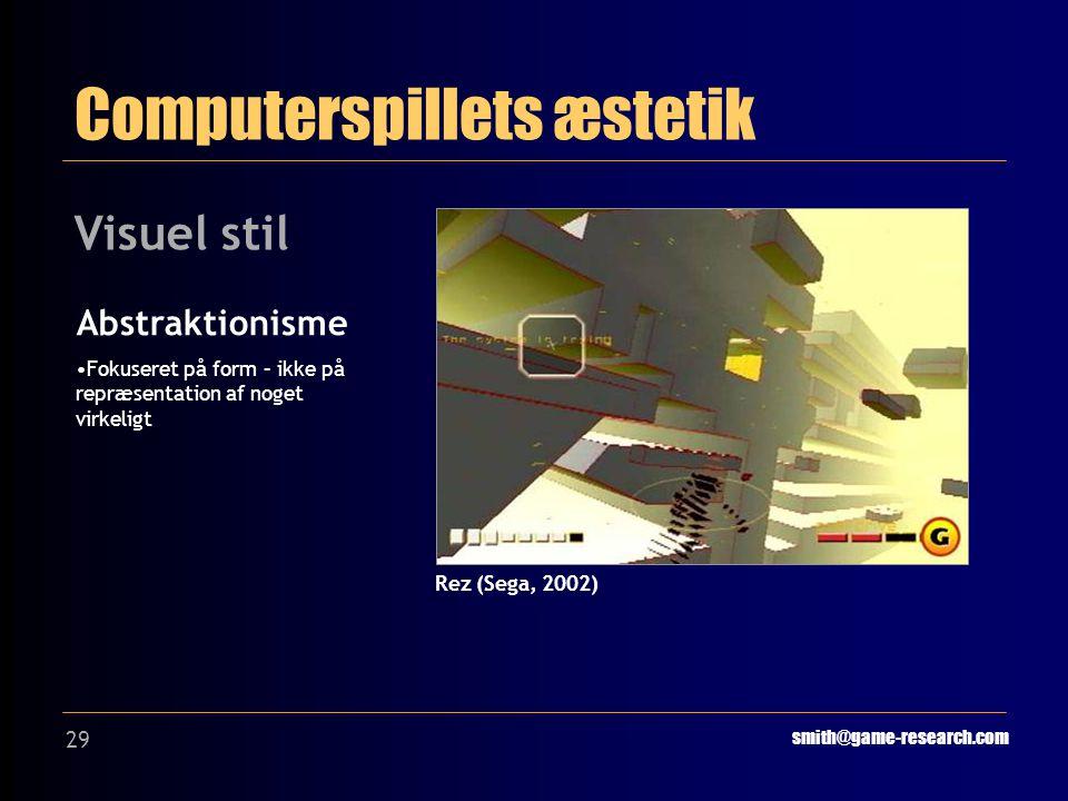 29 Computerspillets æstetik smith@game-research.com Visuel stil Rez (Sega, 2002) Abstraktionisme Fokuseret på form – ikke på repræsentation af noget virkeligt