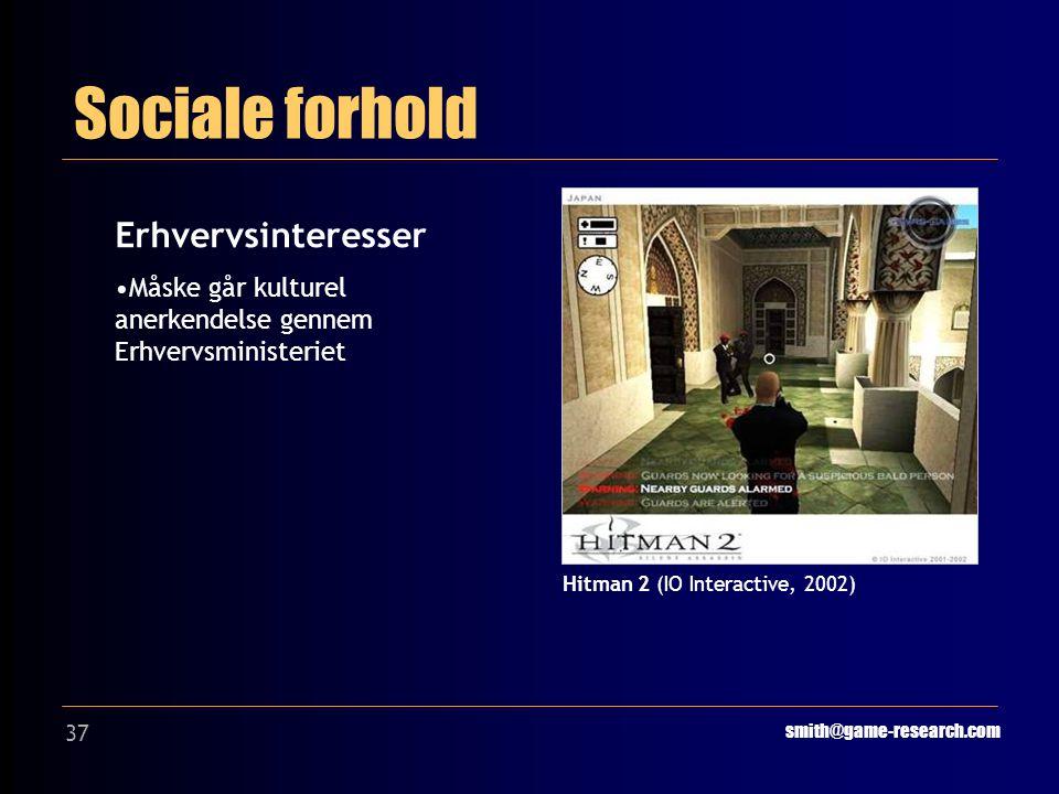 37 Sociale forhold smith@game-research.com Erhvervsinteresser Måske går kulturel anerkendelse gennem Erhvervsministeriet Hitman 2 (IO Interactive, 2002)