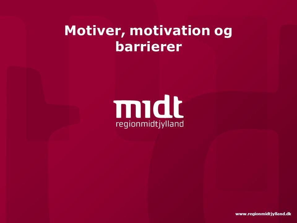 www.regionmidtjylland.dk Motiver, motivation og barrierer