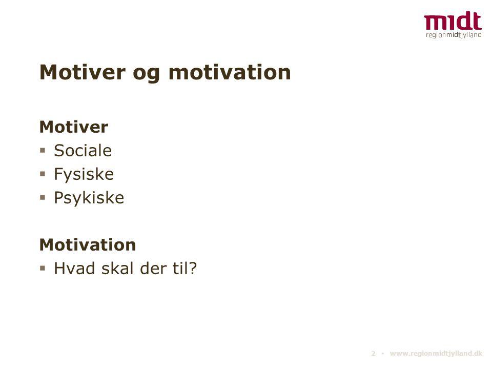 Motiver og motivation Motiver  Sociale  Fysiske  Psykiske Motivation  Hvad skal der til.