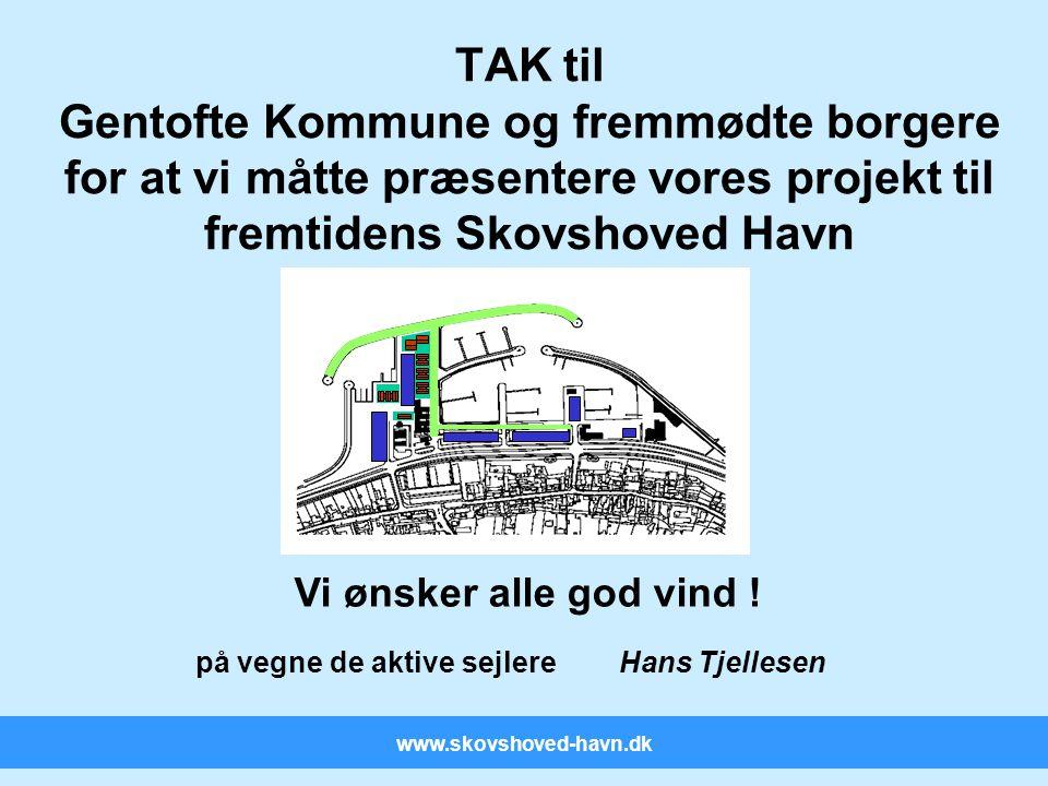 www.skovshoved-havn.dk TAK til Gentofte Kommune og fremmødte borgere for at vi måtte præsentere vores projekt til fremtidens Skovshoved Havn Vi ønsker alle god vind .