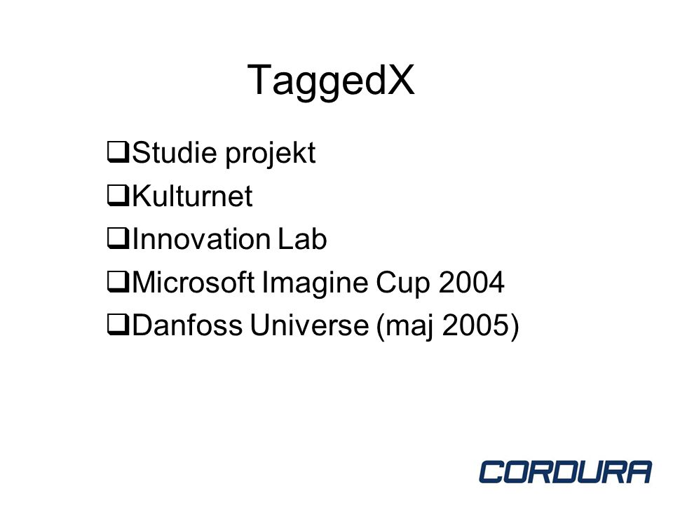 TaggedX  Studie projekt  Kulturnet  Innovation Lab  Microsoft Imagine Cup 2004  Danfoss Universe (maj 2005)