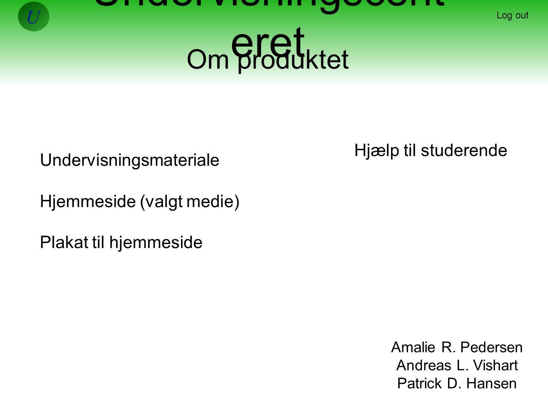 Undervisningscent eret Log out Om produktet Undervisningsmateriale Hjemmeside (valgt medie) Plakat til hjemmeside Amalie R.