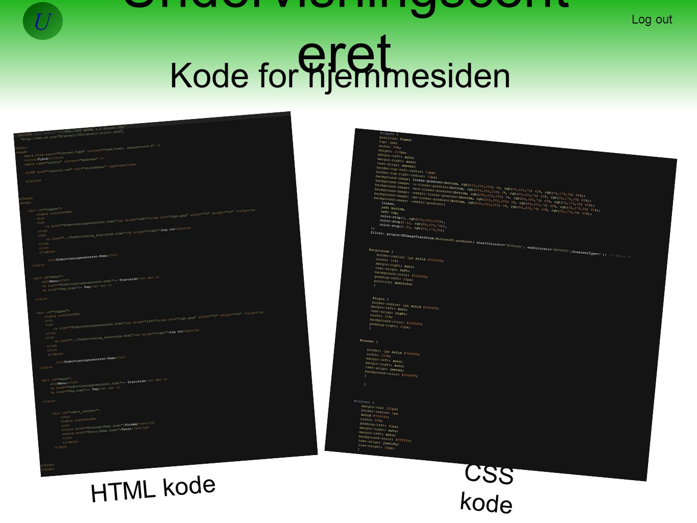 Undervisningscent eret Log out Kode for hjemmesiden HTML kode CSS kode #idnavn { attribut: parameter; }