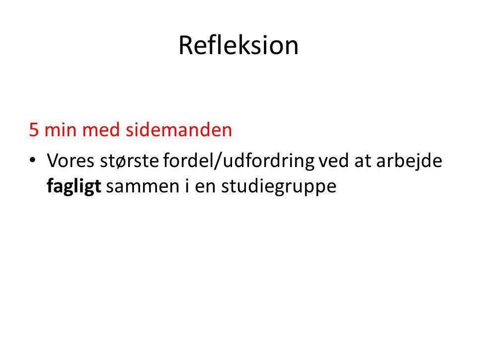 Refleksion 5 min med sidemanden Vores største fordel/udfordring ved at arbejde fagligt sammen i en studiegruppe