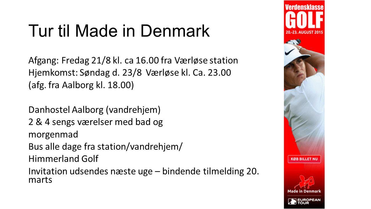 Tur til Made in Denmark Afgang: Fredag 21/8 kl. ca 16.00 fra Værløse station Hjemkomst: Søndag d.