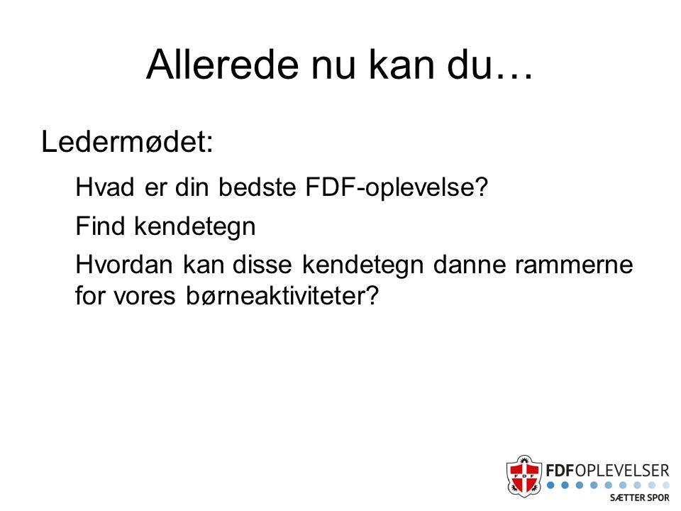Allerede nu kan du… Ledermødet: Hvad er din bedste FDF-oplevelse.
