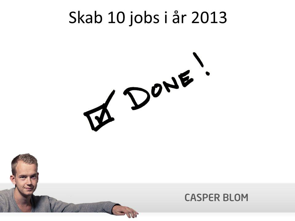 Skab 10 jobs i år 2013
