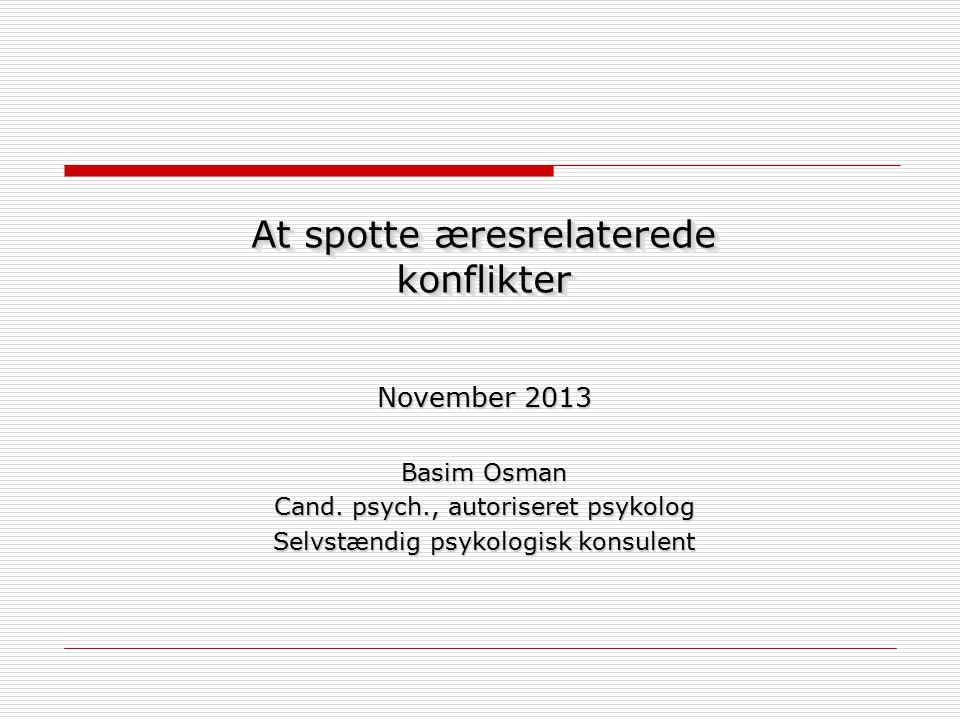 At spotte æresrelaterede konflikter At spotte æresrelaterede konflikter November 2013 Basim Osman Cand.