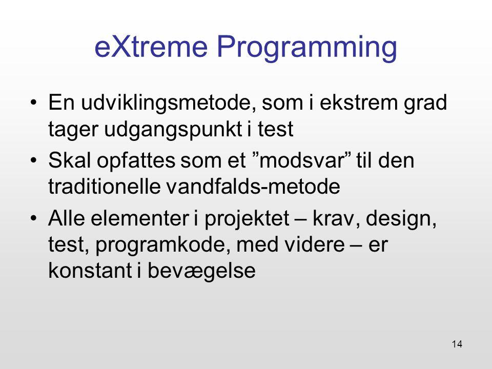 14 eXtreme Programming En udviklingsmetode, som i ekstrem grad tager udgangspunkt i test Skal opfattes som et modsvar til den traditionelle vandfalds-metode Alle elementer i projektet – krav, design, test, programkode, med videre – er konstant i bevægelse