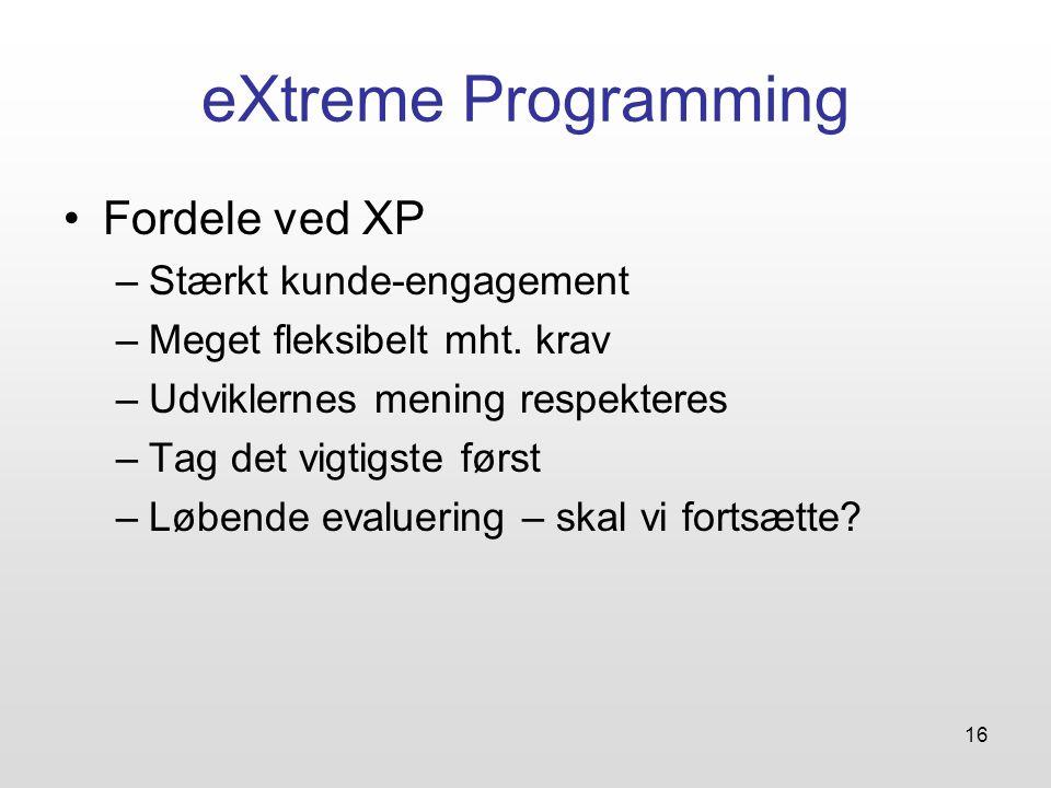 16 eXtreme Programming Fordele ved XP –Stærkt kunde-engagement –Meget fleksibelt mht.