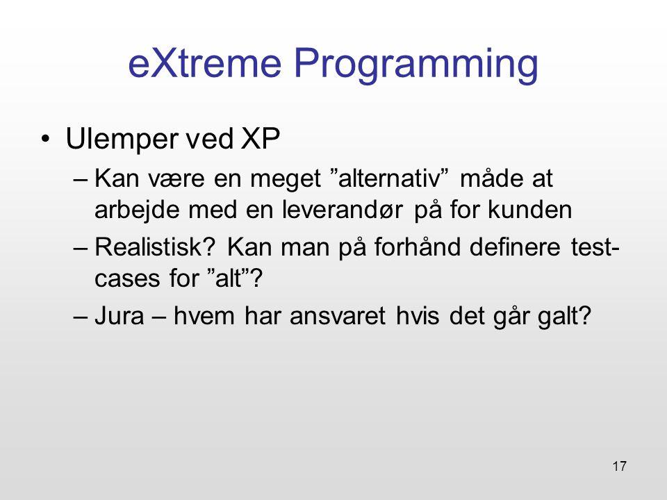 17 eXtreme Programming Ulemper ved XP –Kan være en meget alternativ måde at arbejde med en leverandør på for kunden –Realistisk.