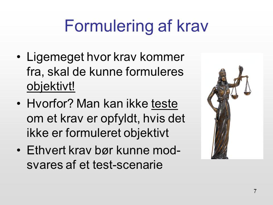 7 Formulering af krav Ligemeget hvor krav kommer fra, skal de kunne formuleres objektivt.