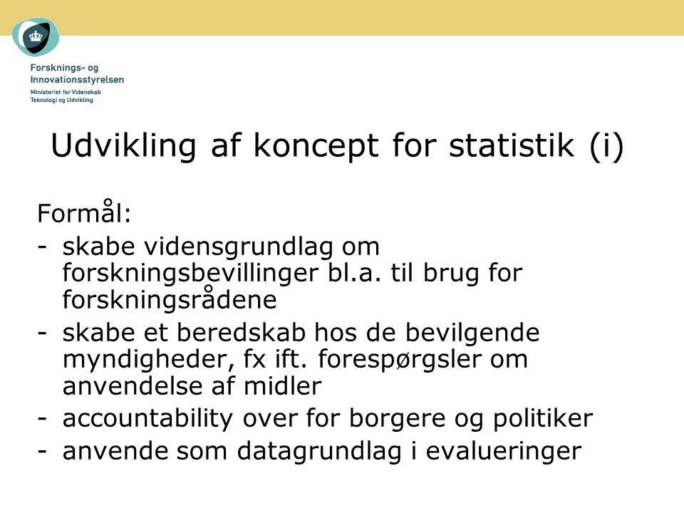 Udvikling af koncept for statistik (i) Formål: -skabe vidensgrundlag om forskningsbevillinger bl.a.