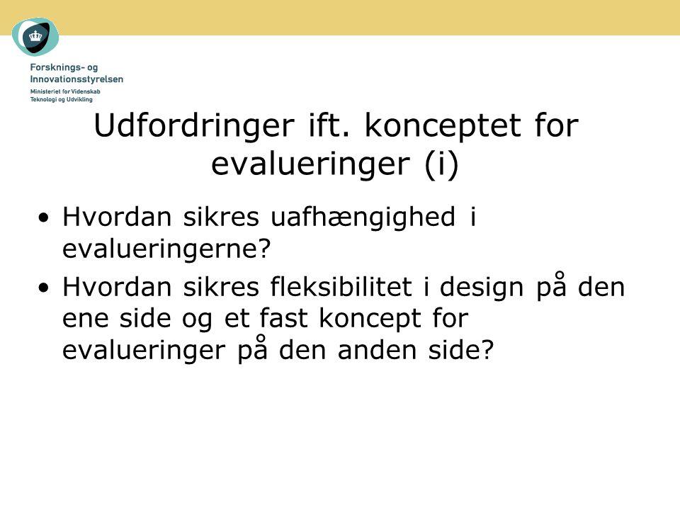 Udfordringer ift. konceptet for evalueringer (i) Hvordan sikres uafhængighed i evalueringerne.