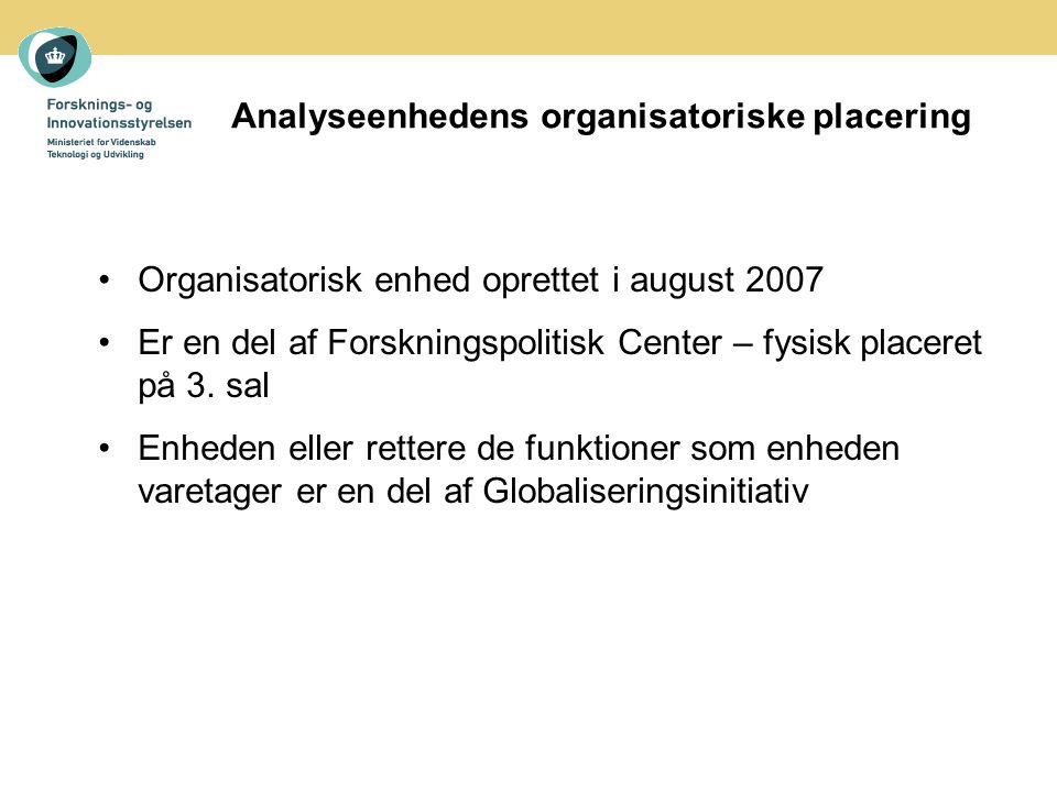 Analyseenhedens organisatoriske placering Organisatorisk enhed oprettet i august 2007 Er en del af Forskningspolitisk Center – fysisk placeret på 3.