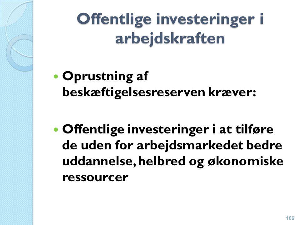 Offentlige investeringer i arbejdskraften Oprustning af beskæftigelsesreserven kræver: Offentlige investeringer i at tilføre de uden for arbejdsmarkedet bedre uddannelse, helbred og økonomiske ressourcer 106