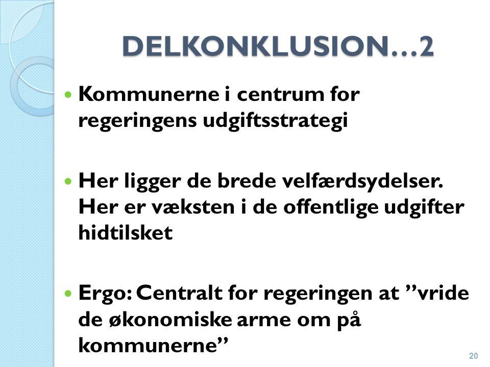 DELKONKLUSION…2 Kommunerne i centrum for regeringens udgiftsstrategi Her ligger de brede velfærdsydelser.