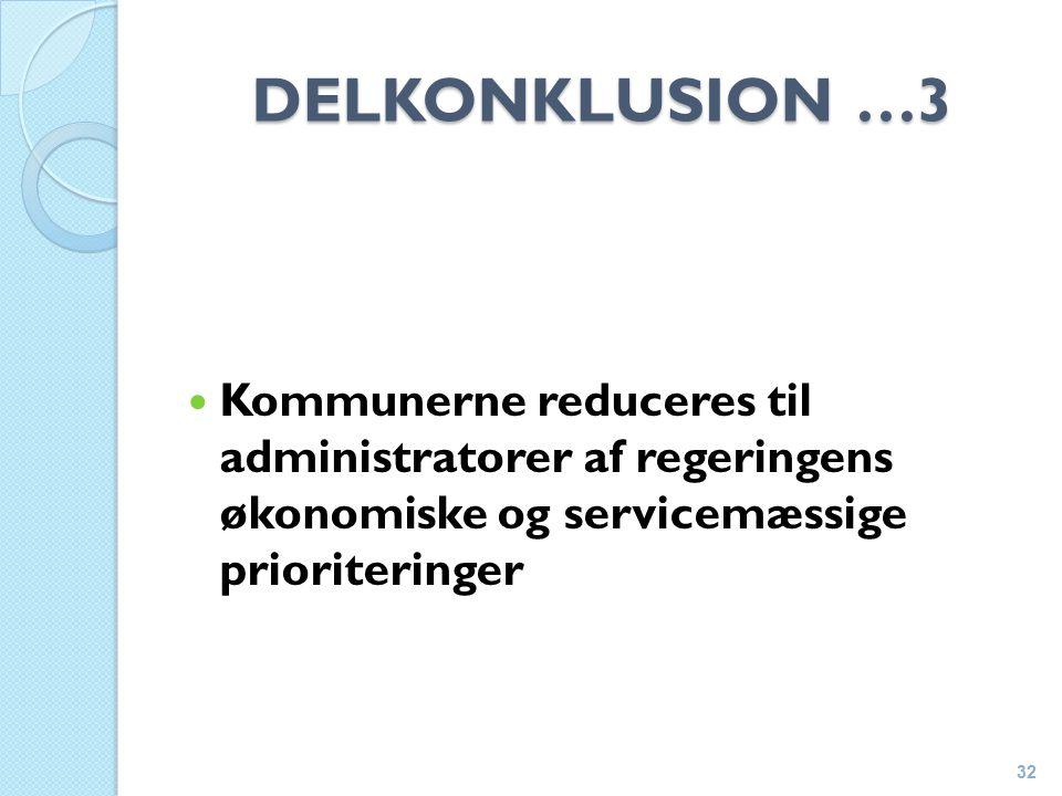 DELKONKLUSION …3 Kommunerne reduceres til administratorer af regeringens økonomiske og servicemæssige prioriteringer 32