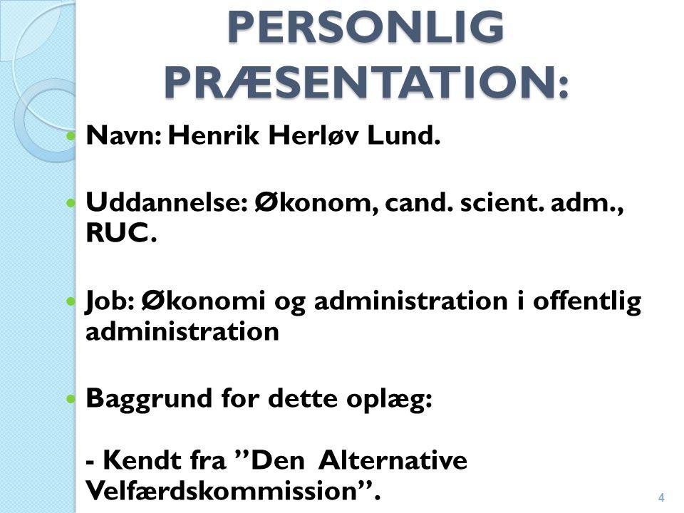 PERSONLIG PRÆSENTATION: Navn: Henrik Herløv Lund. Uddannelse: Økonom, cand.