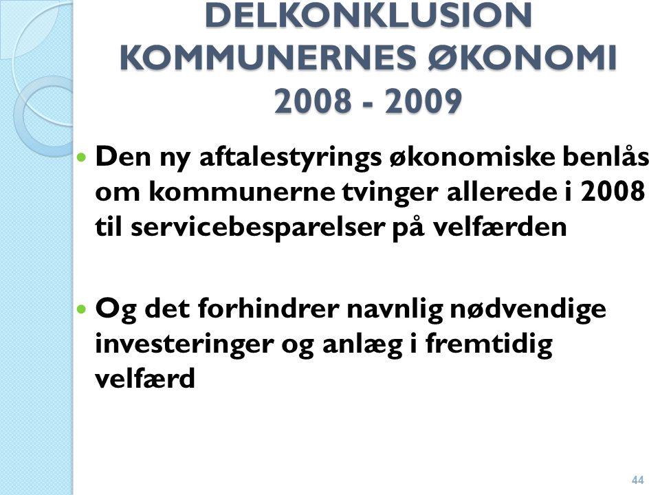 DELKONKLUSION KOMMUNERNES ØKONOMI 2008 - 2009 Den ny aftalestyrings økonomiske benlås om kommunerne tvinger allerede i 2008 til servicebesparelser på velfærden Og det forhindrer navnlig nødvendige investeringer og anlæg i fremtidig velfærd 44