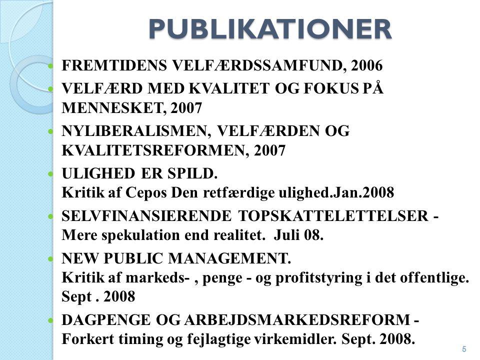 PUBLIKATIONER FREMTIDENS VELFÆRDSSAMFUND, 2006 VELFÆRD MED KVALITET OG FOKUS PÅ MENNESKET, 2007 NYLIBERALISMEN, VELFÆRDEN OG KVALITETSREFORMEN, 2007 ULIGHED ER SPILD.