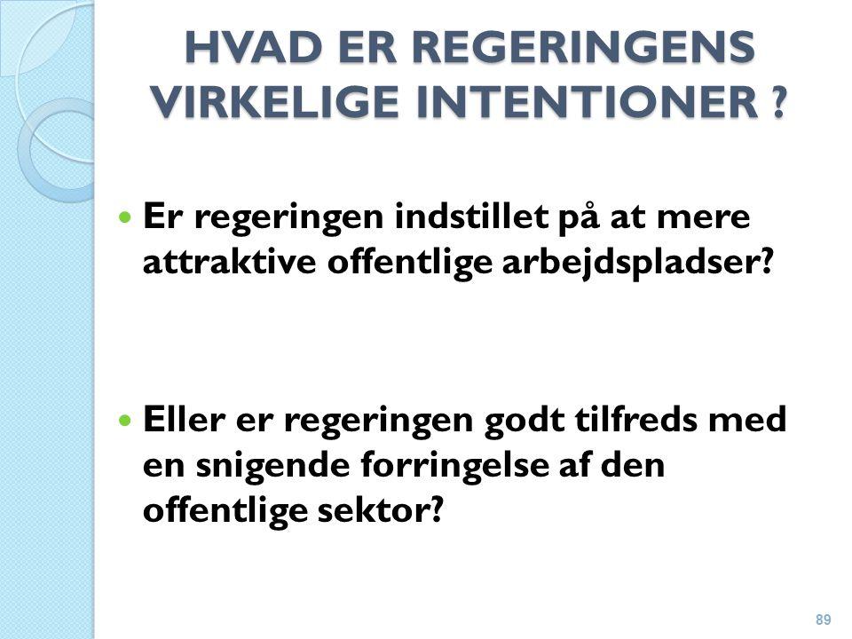 HVAD ER REGERINGENS VIRKELIGE INTENTIONER .