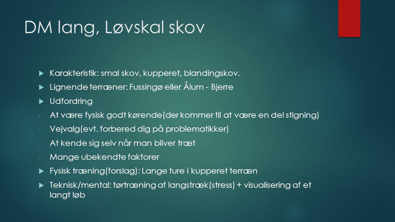 DM lang, Løvskal skov  Karakteristik: smal skov, kupperet, blandingskov.
