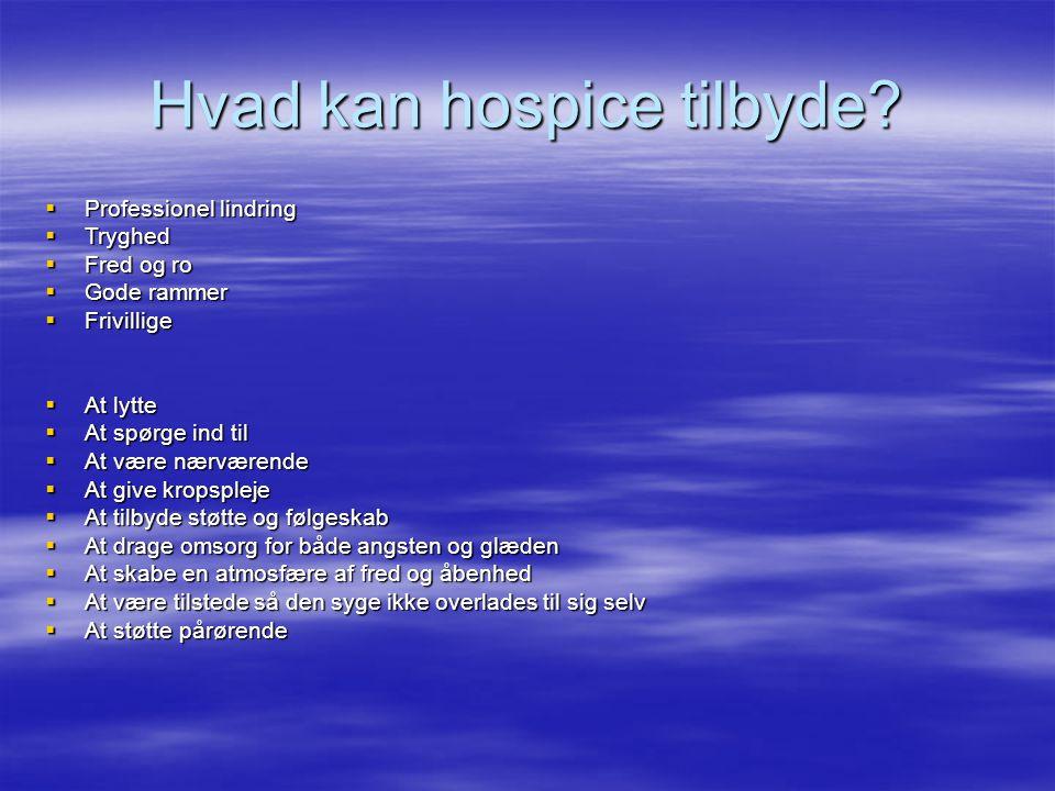 Hvad kan hospice tilbyde?  Professionel lindring  Tryghed  Fred og ro  Gode rammer  Frivillige  At lytte  At spørge ind til  At være nærværend