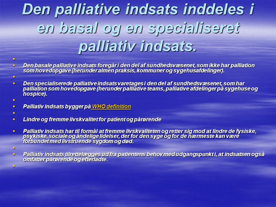 Den palliative indsats inddeles i en basal og en specialiseret palliativ indsats.   Den basale palliative indsats foregår i den del af sundhedsvæsen
