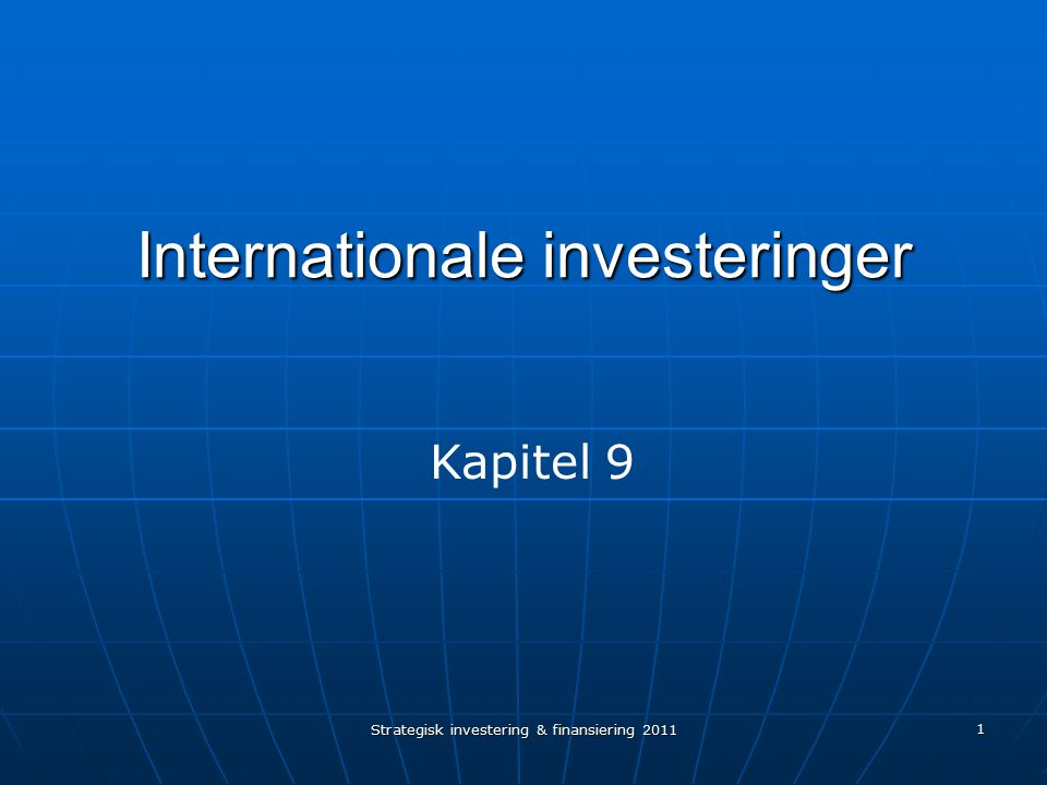 Strategisk investering & finansiering 2011 1 Internationale investeringer Kapitel 9