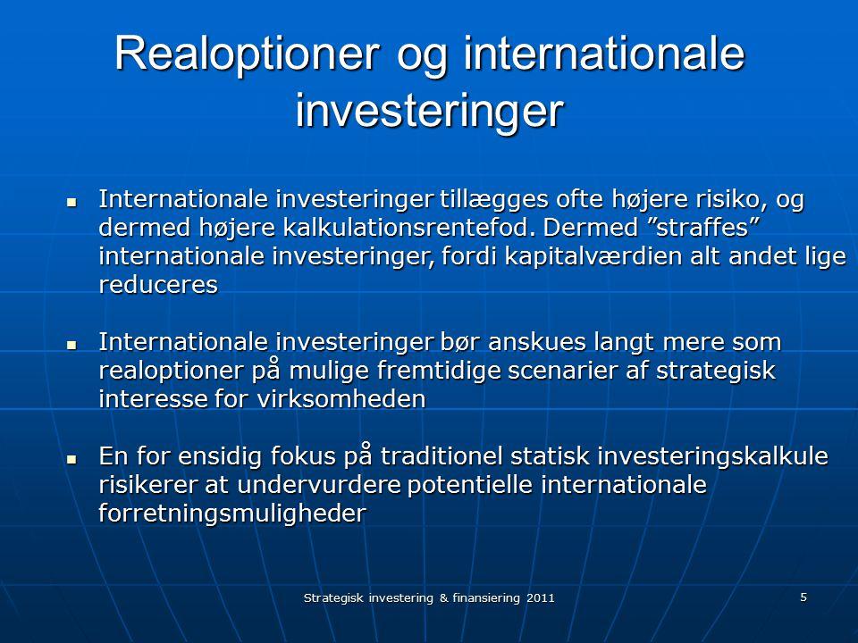 Strategisk investering & finansiering 2011 5 Realoptioner og internationale investeringer Internationale investeringer tillægges ofte højere risiko, og dermed højere kalkulationsrentefod.