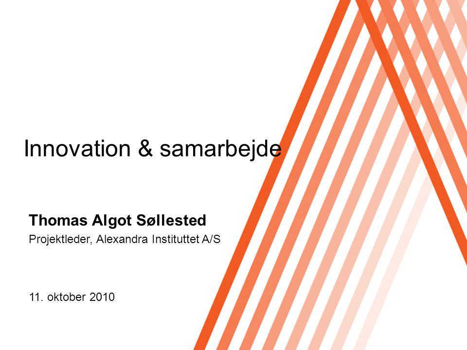 Thomas Algot Søllested Projektleder, Alexandra Instituttet A/S Innovation & samarbejde 11.