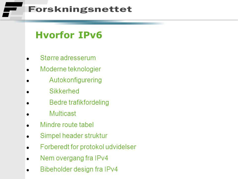 Hvorfor IPv6 l Større adresserum l Moderne teknologier l Autokonfigurering l Sikkerhed l Bedre trafikfordeling l Multicast l Mindre route tabel l Simpel header struktur l Forberedt for protokol udvidelser l Nem overgang fra IPv4 l Bibeholder design fra IPv4