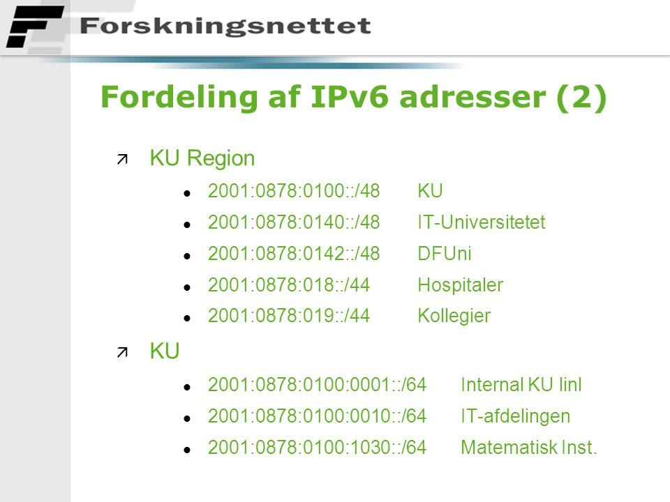 Fordeling af IPv6 adresser (2) ä KU Region l 2001:0878:0100::/48KU l 2001:0878:0140::/48IT-Universitetet l 2001:0878:0142::/48DFUni l 2001:0878:018::/44Hospitaler l 2001:0878:019::/44Kollegier ä KU l 2001:0878:0100:0001::/64 Internal KU linl l 2001:0878:0100:0010::/64 IT-afdelingen l 2001:0878:0100:1030::/64 Matematisk Inst.
