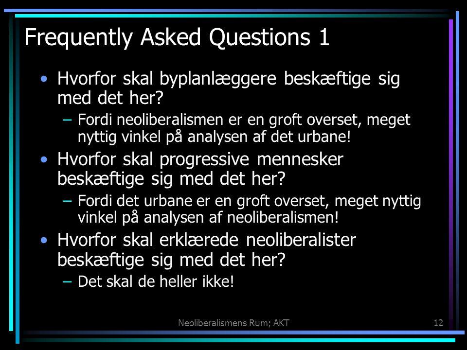 Neoliberalismens Rum; AKT12 Frequently Asked Questions 1 Hvorfor skal byplanlæggere beskæftige sig med det her.