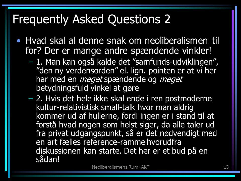 Neoliberalismens Rum; AKT13 Frequently Asked Questions 2 Hvad skal al denne snak om neoliberalismen til for.