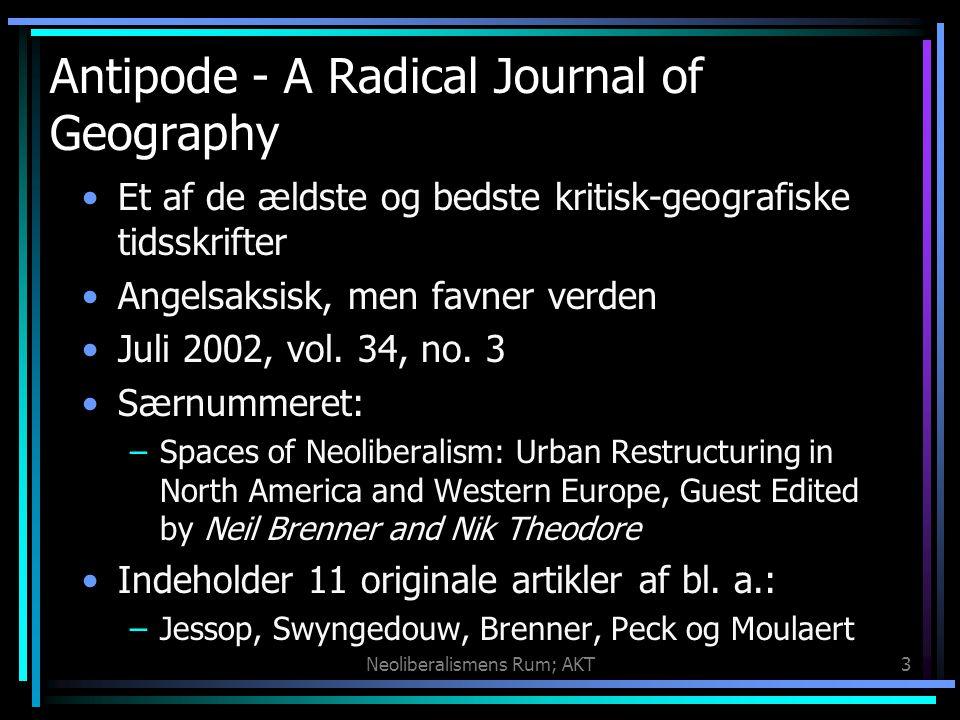 Neoliberalismens Rum; AKT3 Antipode - A Radical Journal of Geography Et af de ældste og bedste kritisk-geografiske tidsskrifter Angelsaksisk, men favner verden Juli 2002, vol.