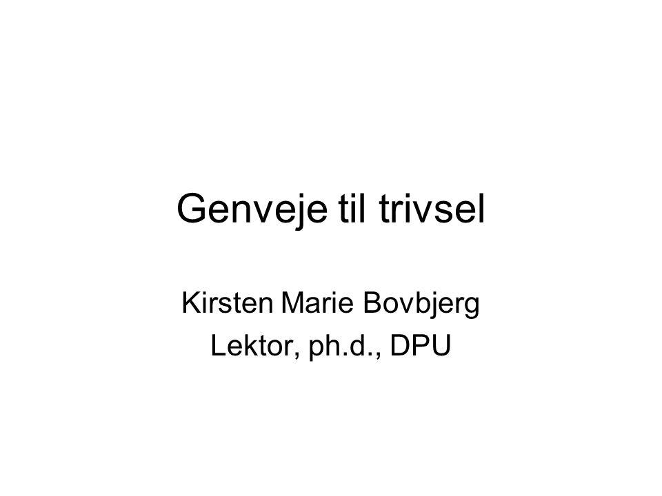 Genveje til trivsel Kirsten Marie Bovbjerg Lektor, ph.d., DPU