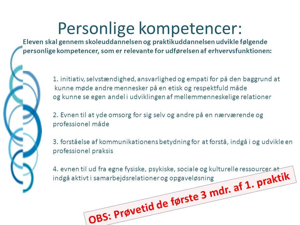 Personlige kompetencer: Eleven skal gennem skoleuddannelsen og praktikuddannelsen udvikle følgende personlige kompetencer, som er relevante for udførelsen af erhvervsfunktionen: 1.