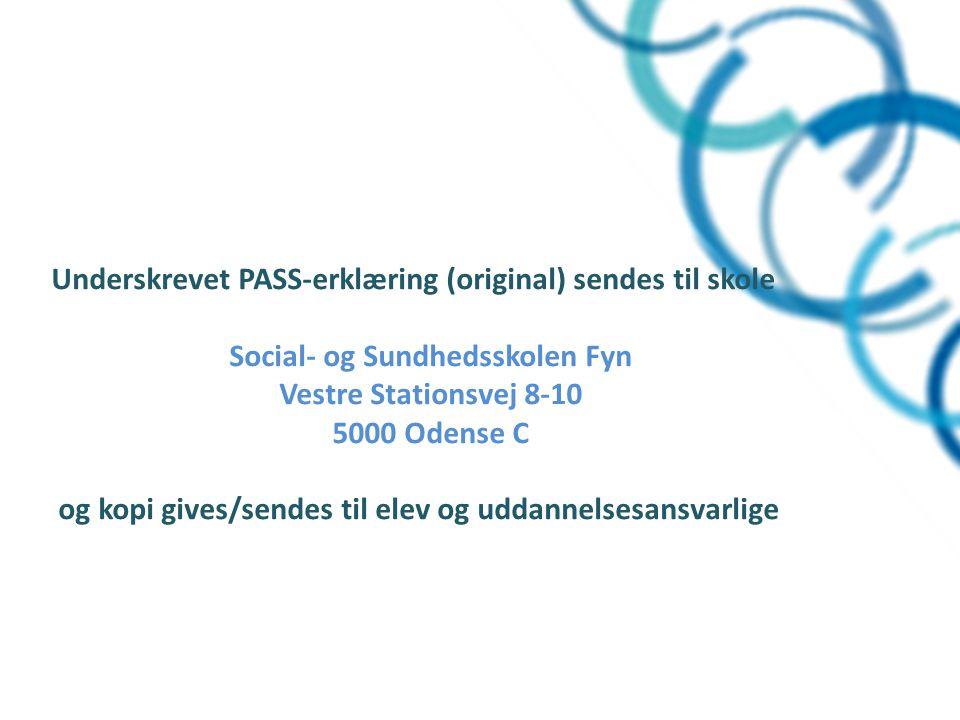 Underskrevet PASS-erklæring (original) sendes til skole Social- og Sundhedsskolen Fyn Vestre Stationsvej 8-10 5000 Odense C og kopi gives/sendes til elev og uddannelsesansvarlige