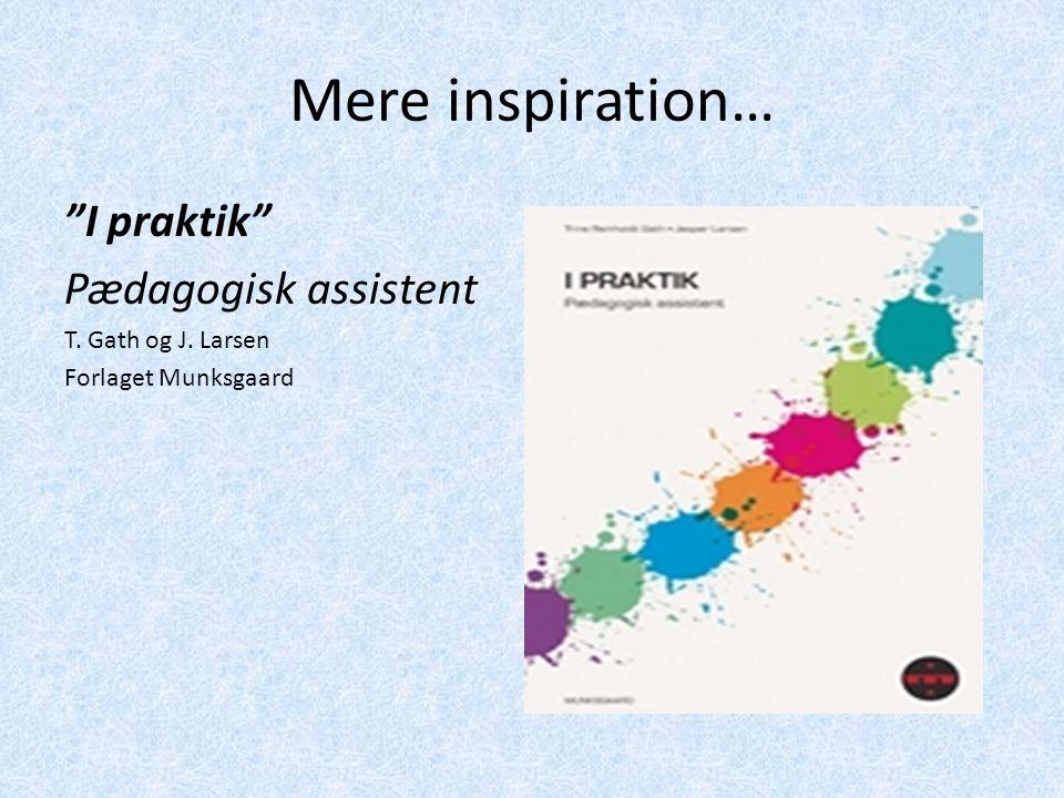 Mere inspiration… I praktik Pædagogisk assistent T. Gath og J. Larsen Forlaget Munksgaard