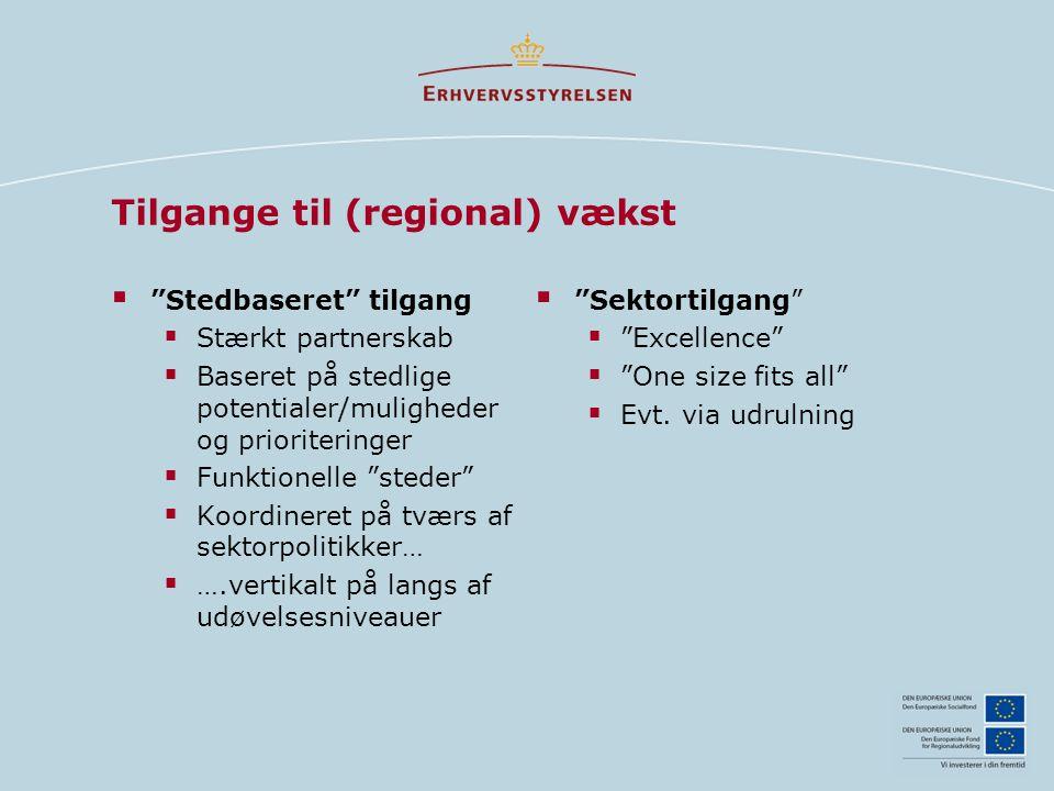 Tilgange til (regional) vækst  Stedbaseret tilgang  Stærkt partnerskab  Baseret på stedlige potentialer/muligheder og prioriteringer  Funktionelle steder  Koordineret på tværs af sektorpolitikker…  ….vertikalt på langs af udøvelsesniveauer  Sektortilgang  Excellence  One size fits all  Evt.