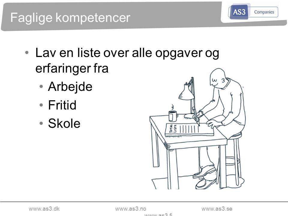 www.as3.dkwww.as3.nowww.as3.se www.as3.fi Faglige kompetencer Lav en liste over alle opgaver og erfaringer fra Arbejde Fritid Skole