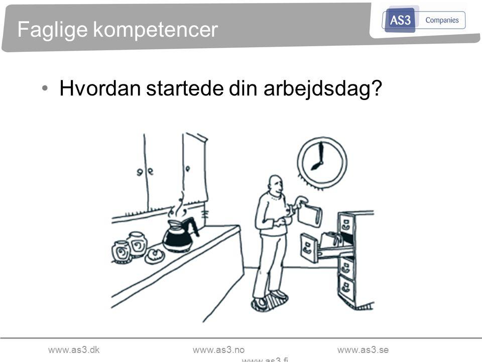 www.as3.dkwww.as3.nowww.as3.se www.as3.fi Faglige kompetencer Hvordan startede din arbejdsdag