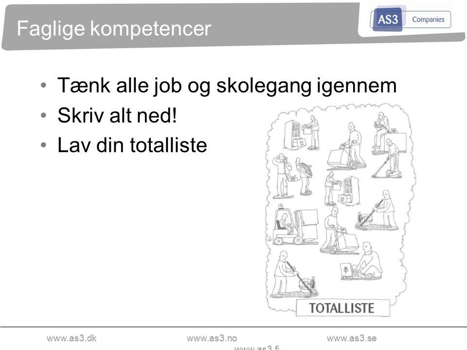 www.as3.dkwww.as3.nowww.as3.se www.as3.fi Faglige kompetencer Tænk alle job og skolegang igennem Skriv alt ned.