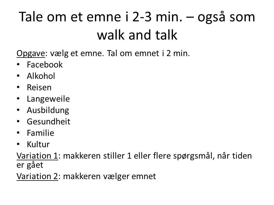 Tale om et emne i 2-3 min. – også som walk and talk Opgave: vælg et emne.